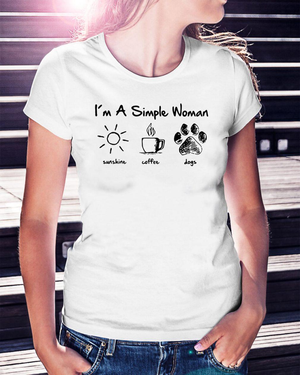 I'm a simple woman I like sunshine coffee and paw dogs Ladies Tee