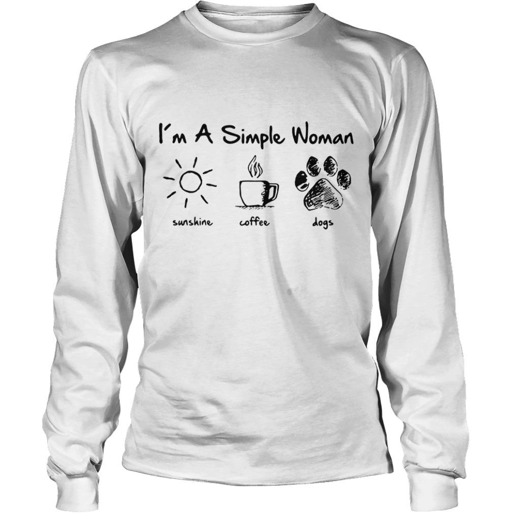 I'm a simple woman I like sunshine coffee and paw dogs Longsleeve Tee