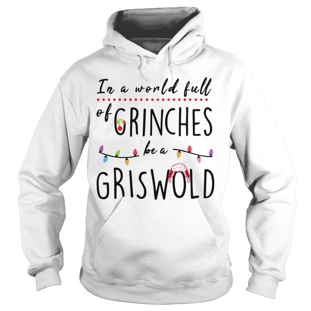In a world full of Grinches be a Griswold Christmas Hoodie
