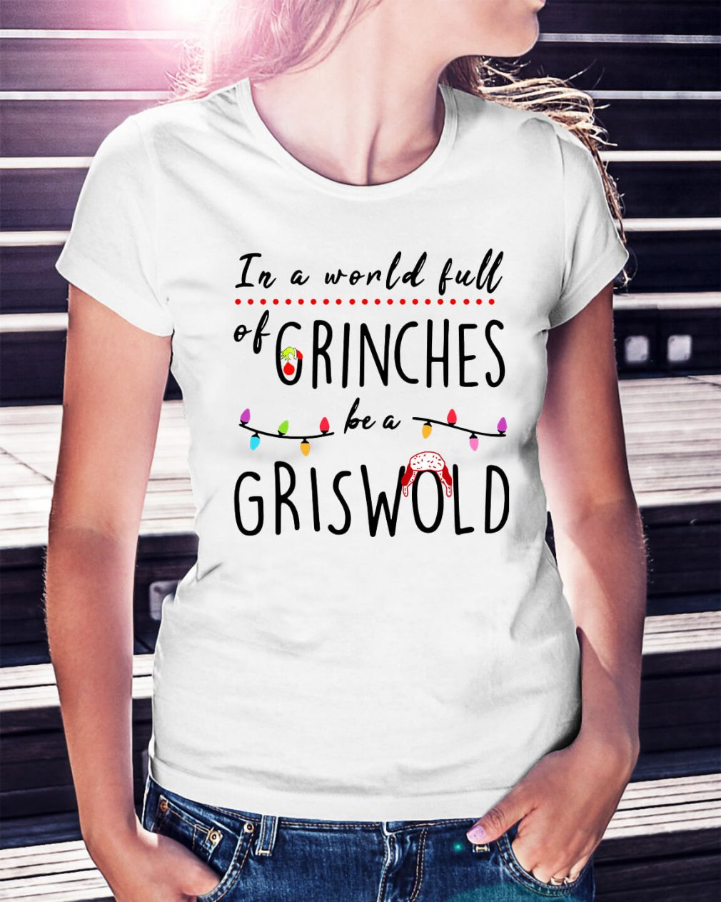 In a world full of Grinches be a Griswold Christmas Ladies Tee