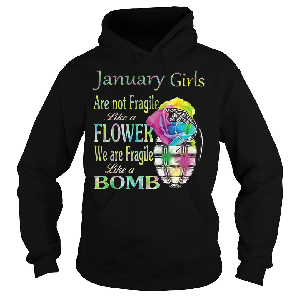 January girls are not Fragile like a flower we are Fragile like a bomb Hoodie