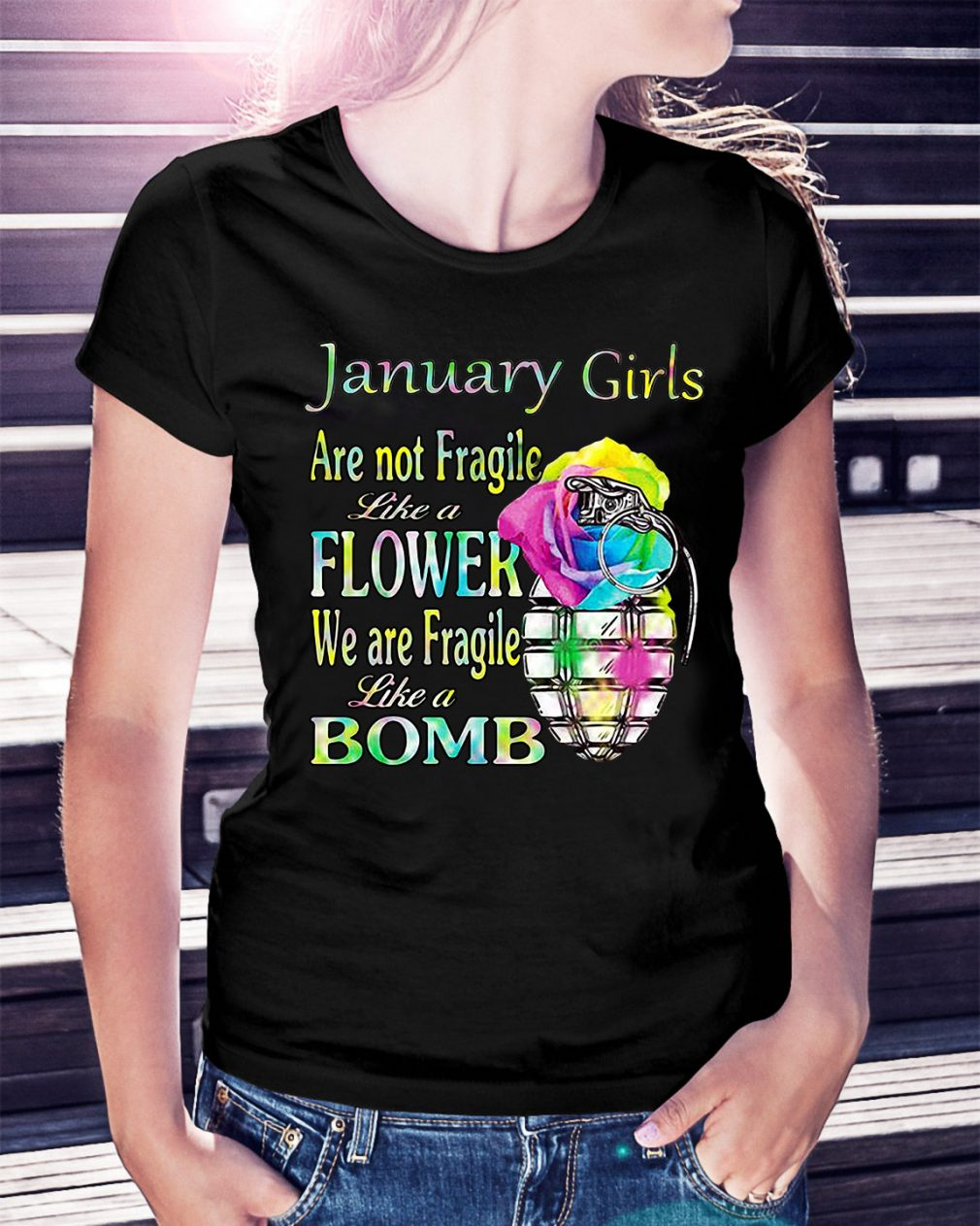 January girls are not Fragile like a flower we are Fragile like a bomb Ladies Tee