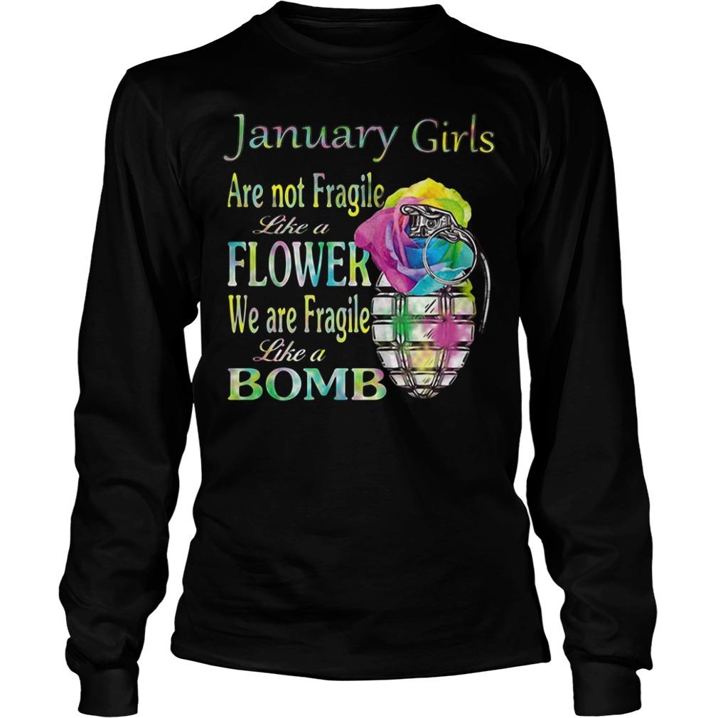 January girls are not Fragile like a flower we are Fragile like a bomb Longsleeve Tee