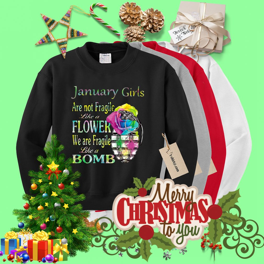 January girls are not Fragile like a flower we are Fragile like a bomb Sweater