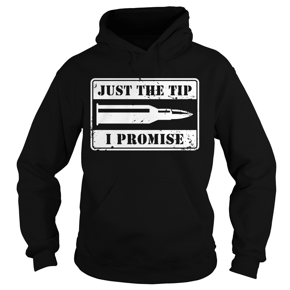 Just the tip I promise Hoodie