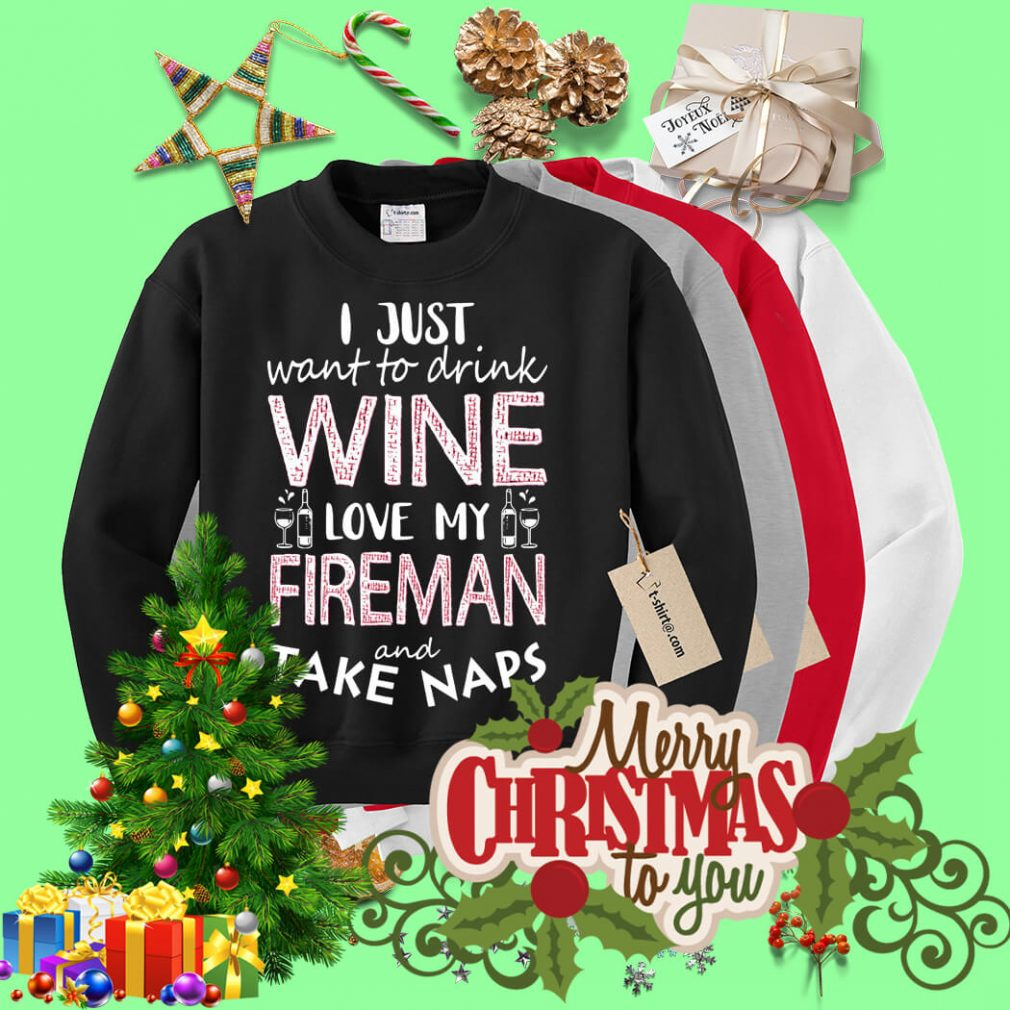 I just want to drink wine love my fireman and take naps Sweater