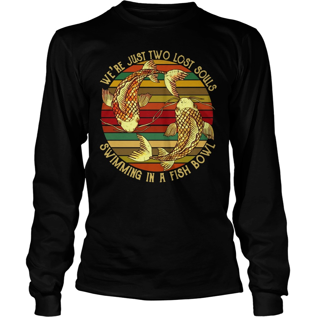 Koi we're just two lost souls swimming in a fish bowl vintage Longsleeve Tee