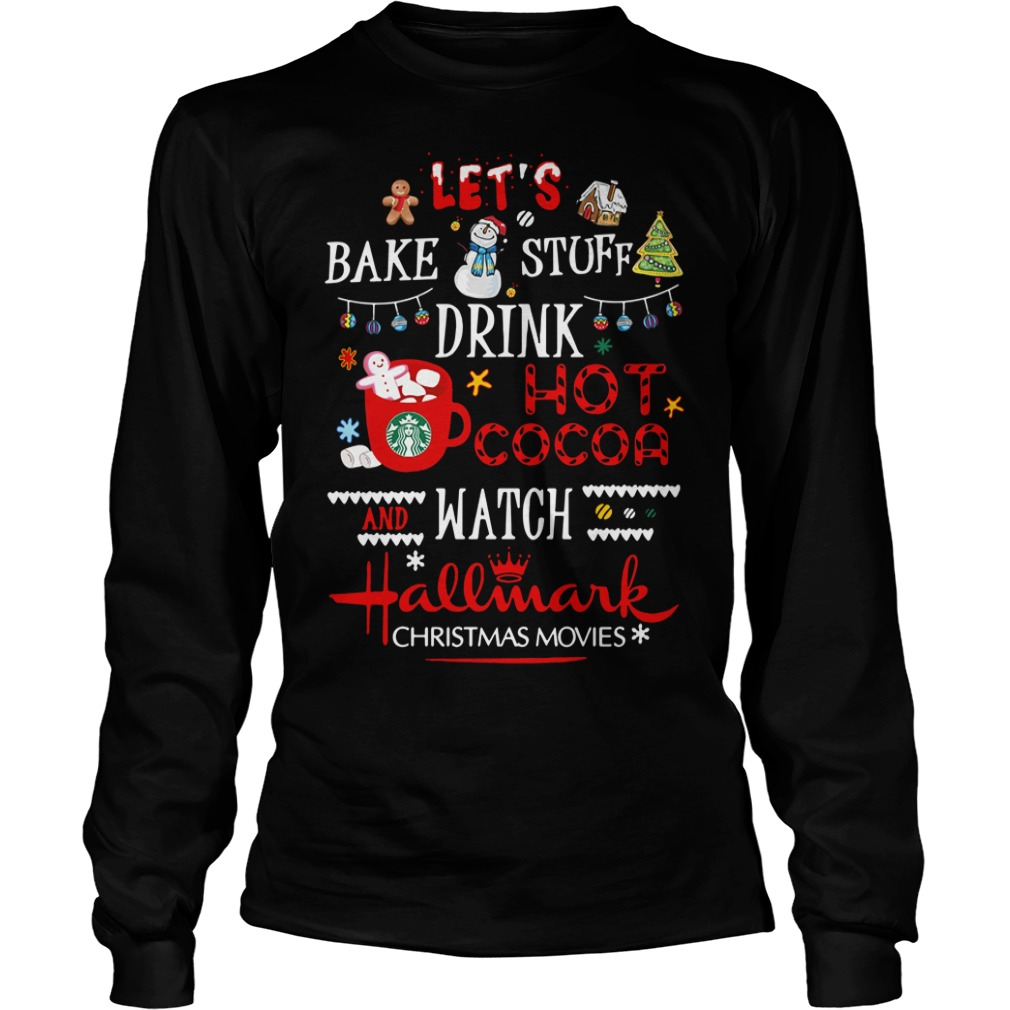 Let bake stuff drink hot Cocoa and watch Hallmark Christmas Longsleeve Tee