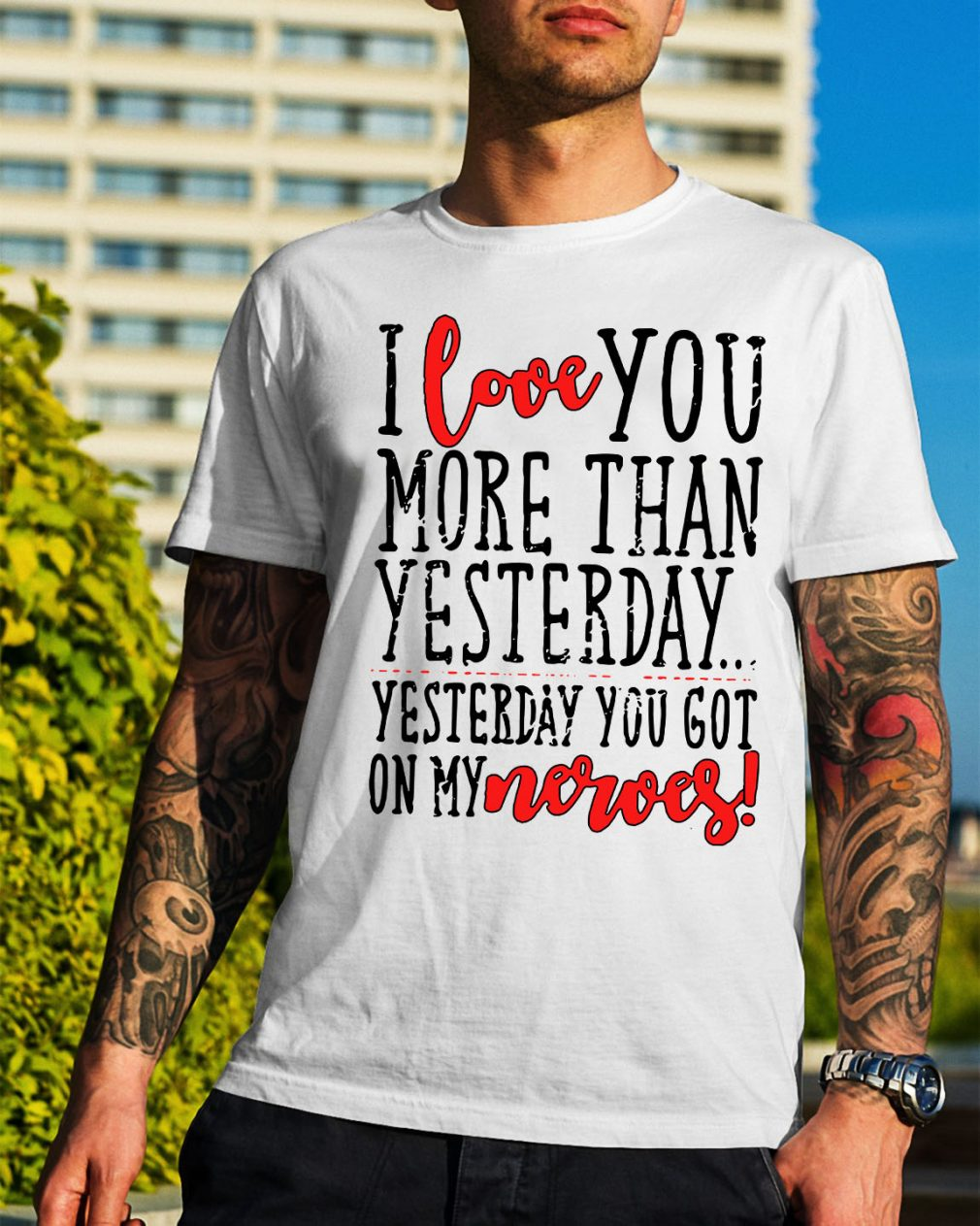I love you more than yesterday yesterday you got on my nerves shirt