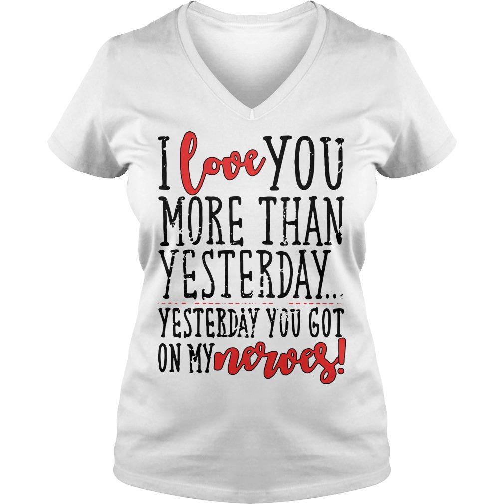 I love you more than yesterday yesterday you got on my nerves V-neck T-shirt