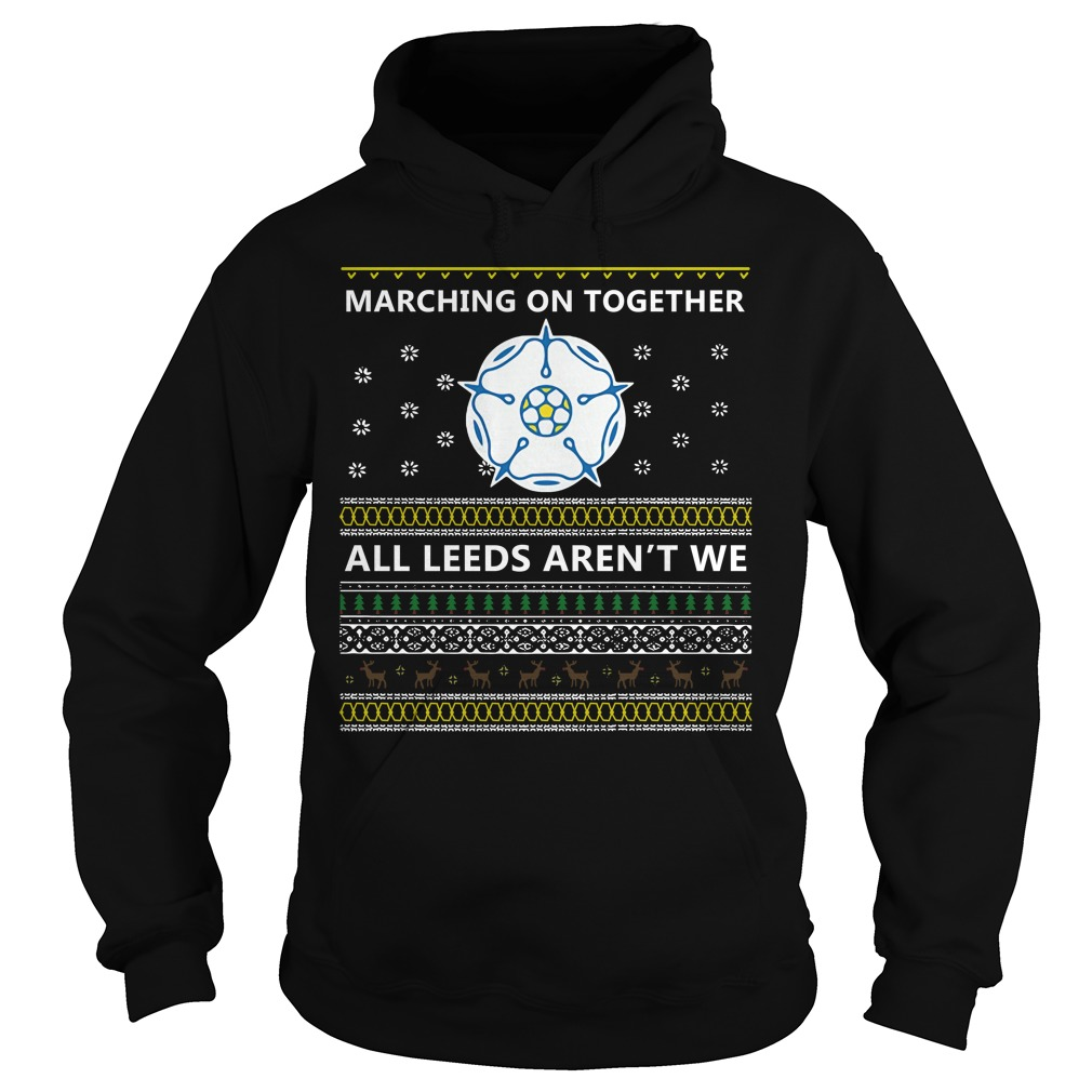 Marching on together all Leeds aren't we Hoodie