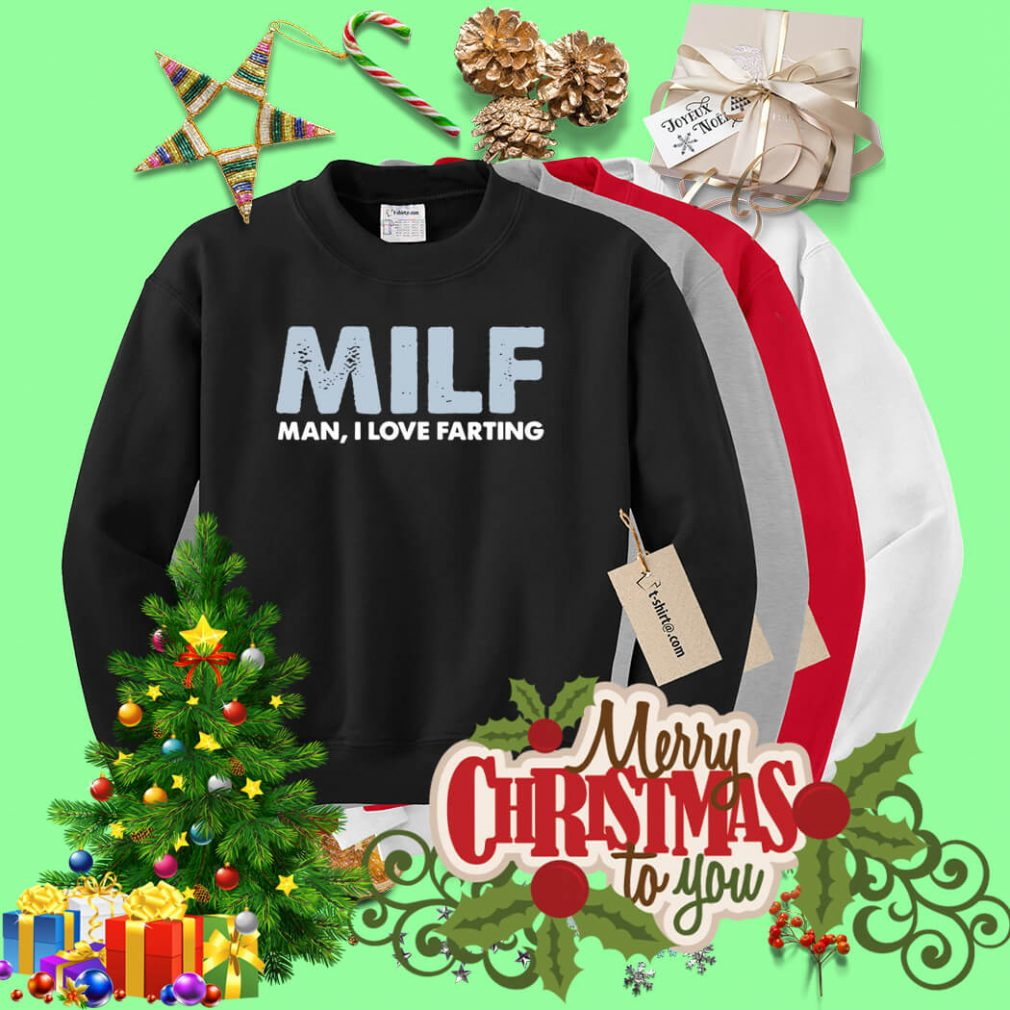 Milf man I love farting Sweater