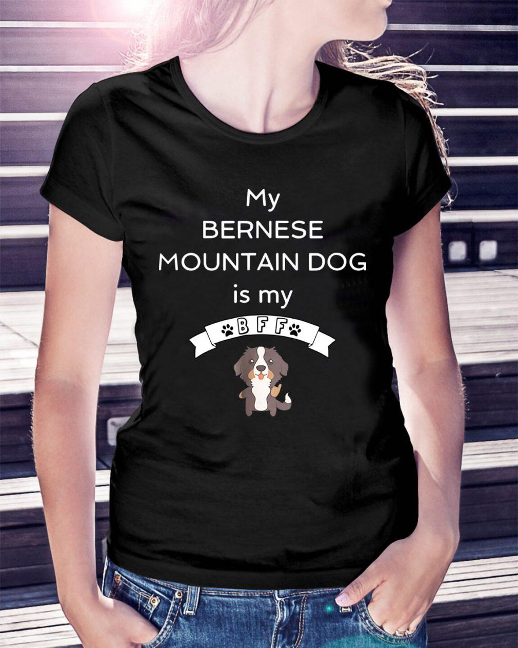 My Bernese mountain dog is my Bff Ladies Tee
