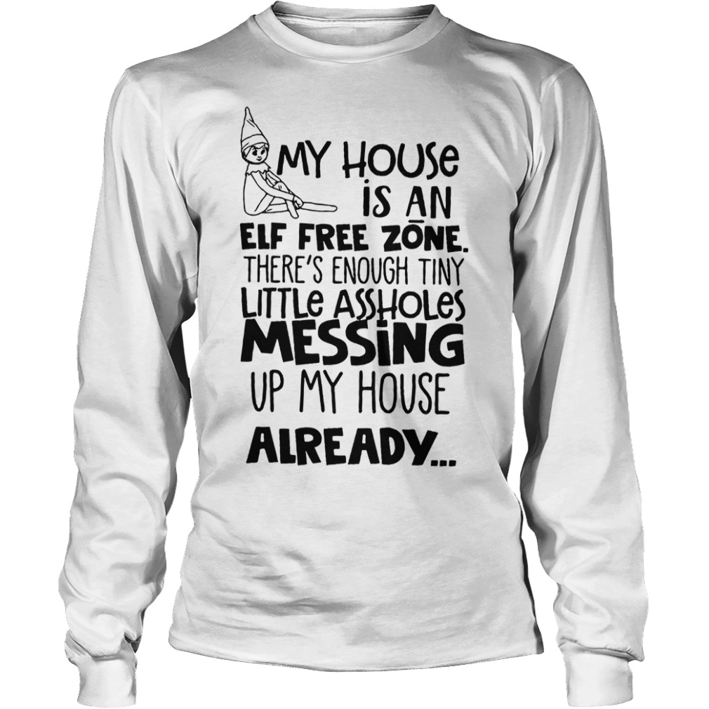 My house is an Elf free zone there's enough tiny little assholes Longsleeve Tee