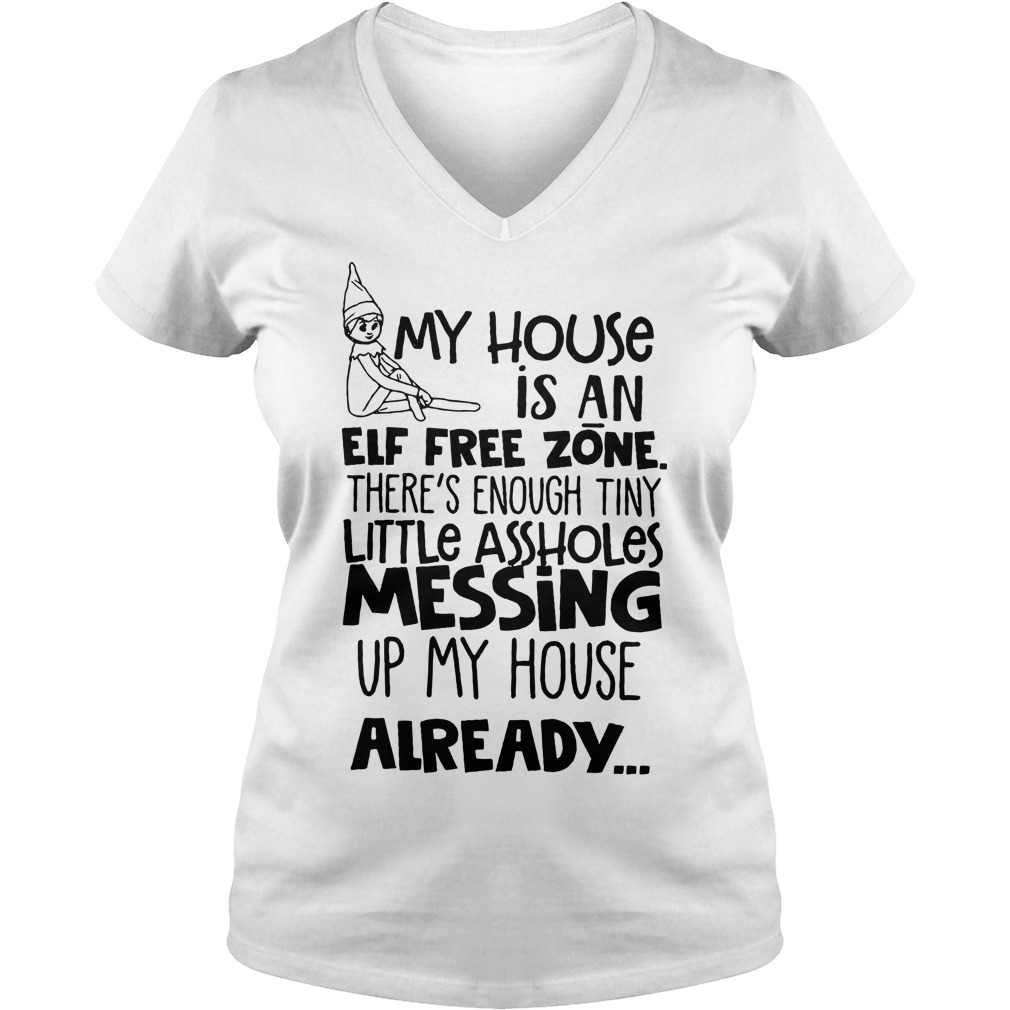My house is an Elf free zone there's enough tiny little assholes V-neck T-shirt