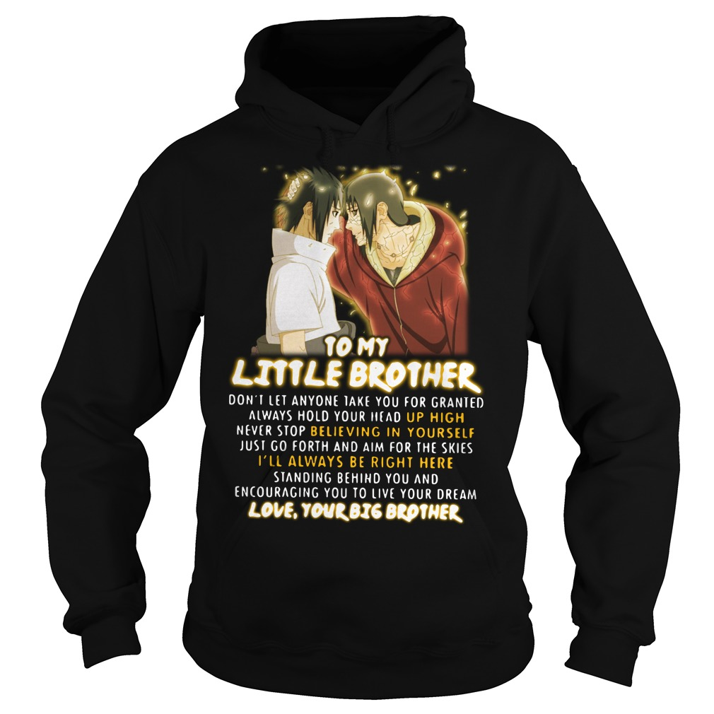 Naruto to my little brother don't let anyone take you for granted Hoodie