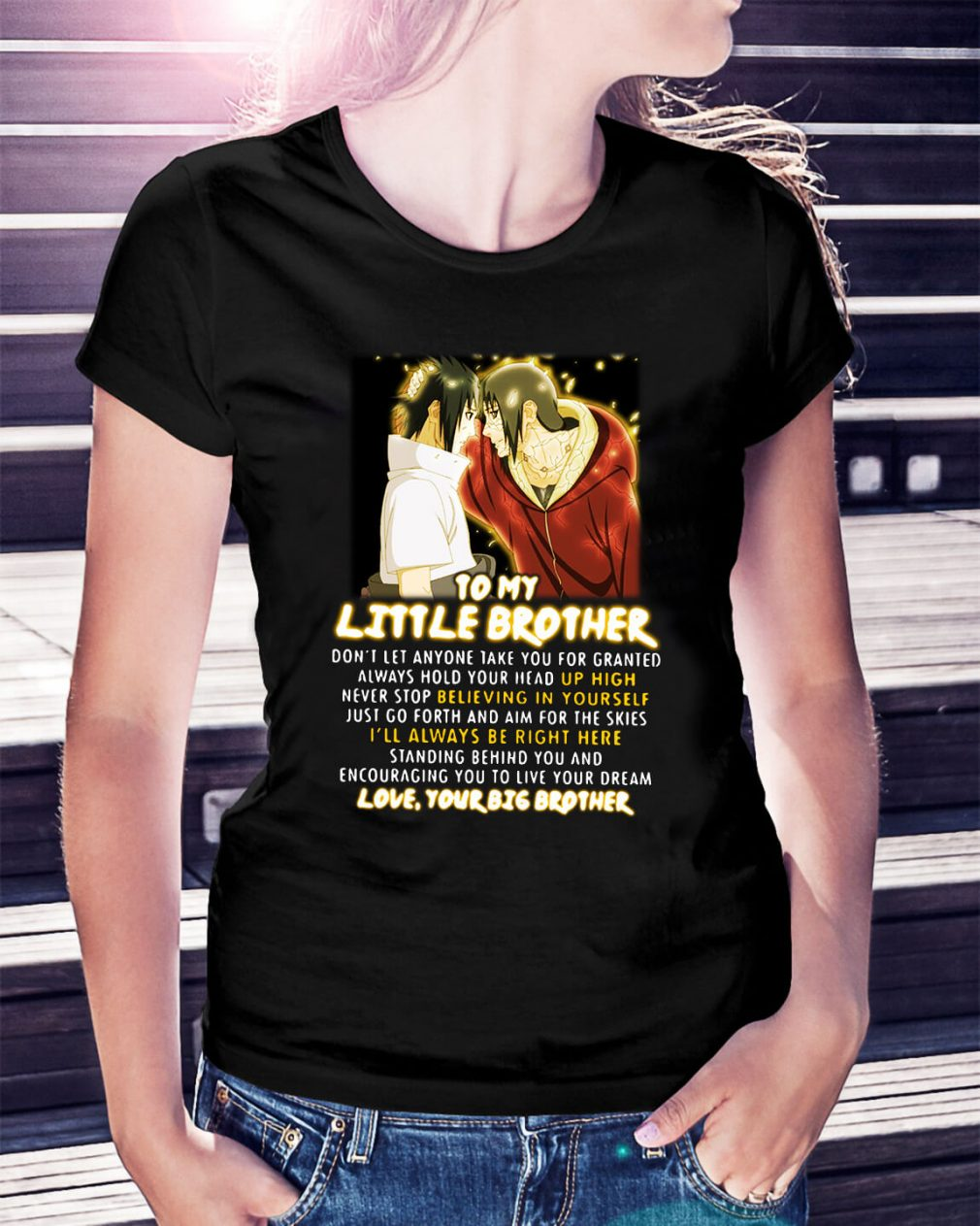 Naruto to my little brother don't let anyone take you for granted Ladies Tee