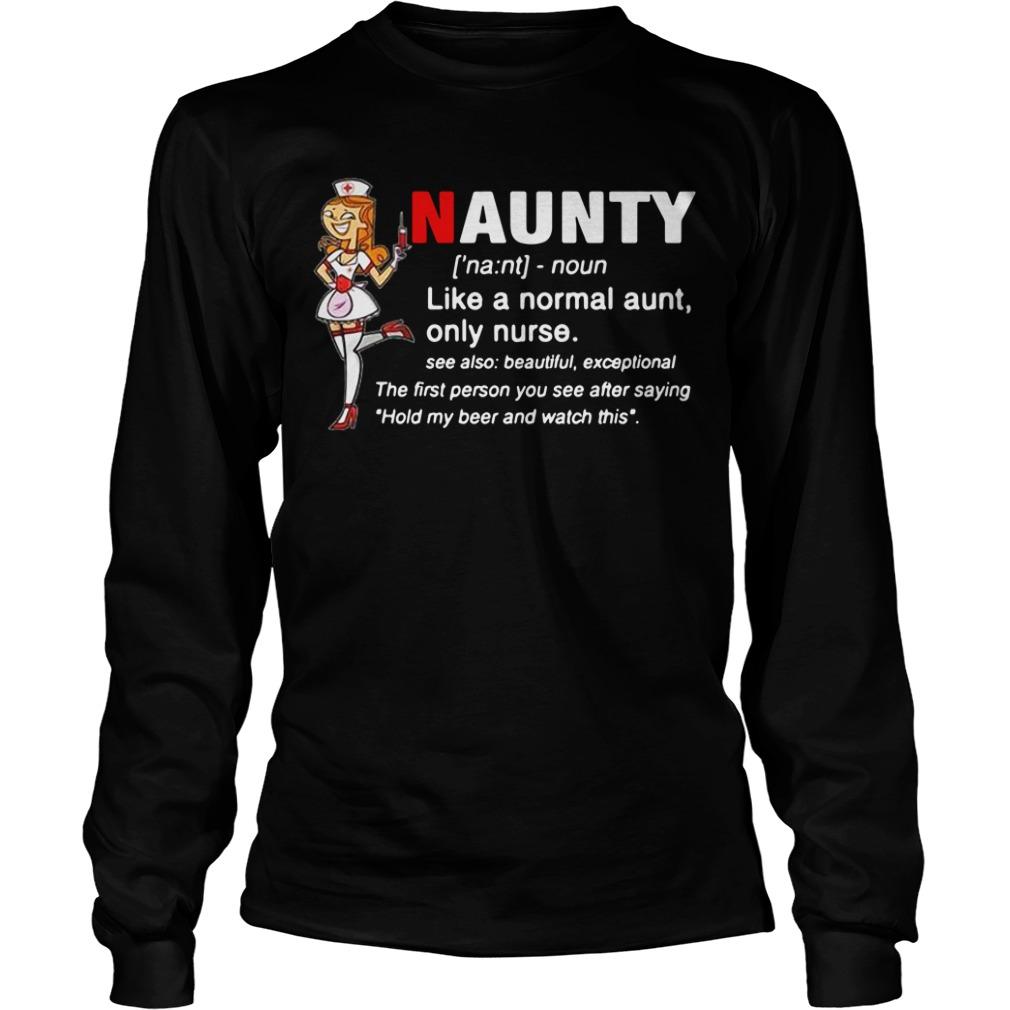 Naunty definition like a normal aunt only nurse Longsleeve Tee