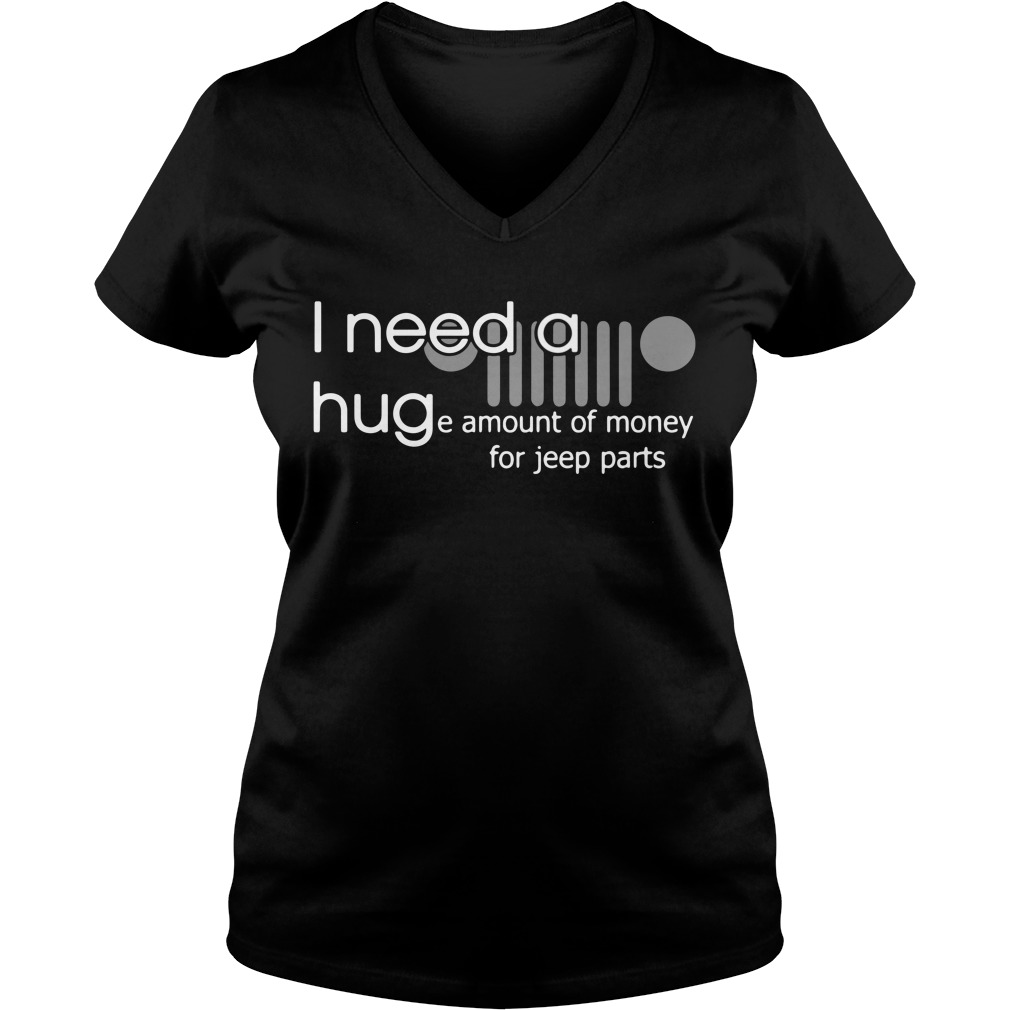 I need a huge amount of money for jeep parts V-neck T-shirt