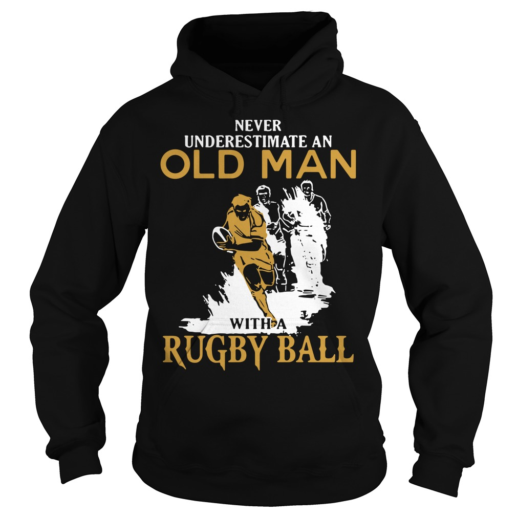 Never underestimate an old man with a Rugby ball Hoodie