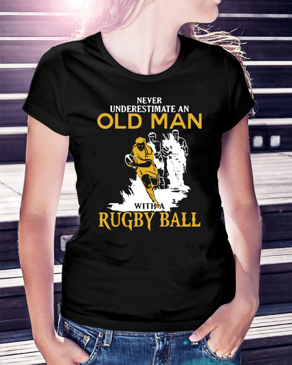 Never underestimate an old man with a Rugby ball Ladies Tee