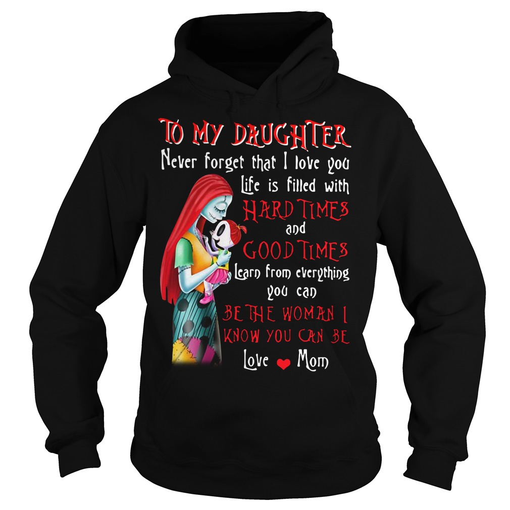 The Nightmare to my daughter never forget that I love you life is filled Hoodie