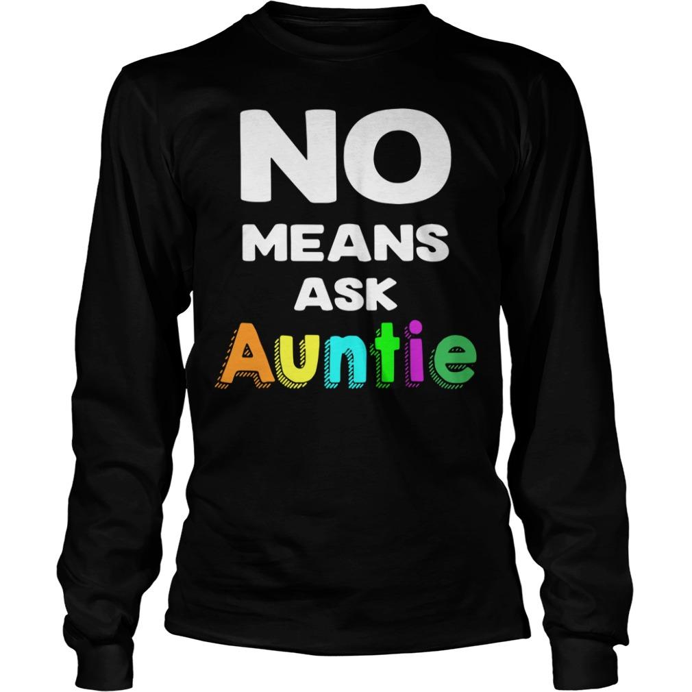 No means ask Auntie Longsleeve Tee