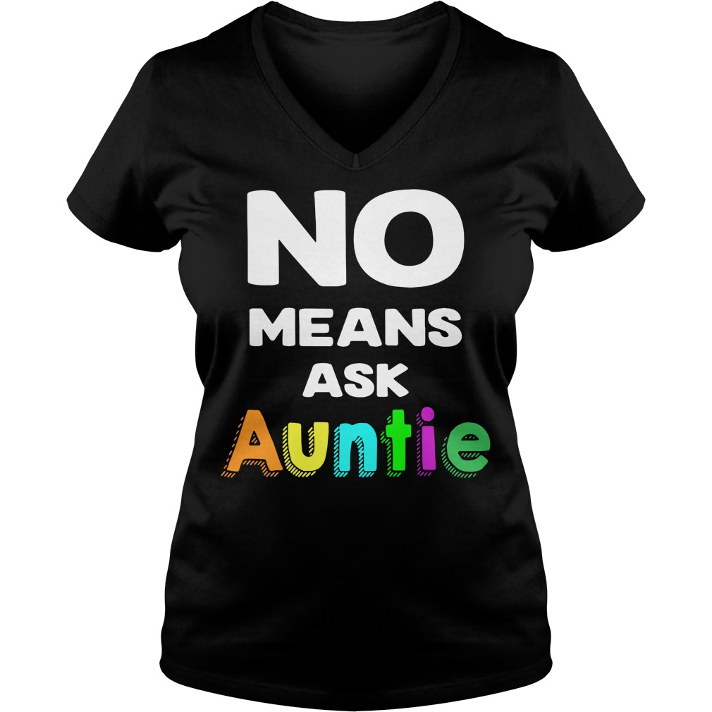No means ask Auntie V-neck T-shirt