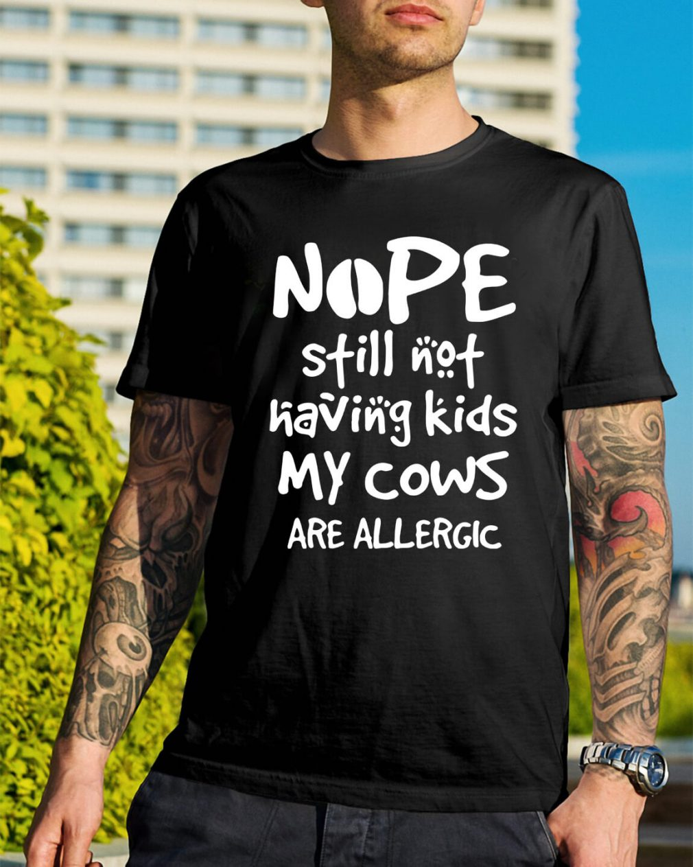 Nope still not having kids my cows are allergic shirt