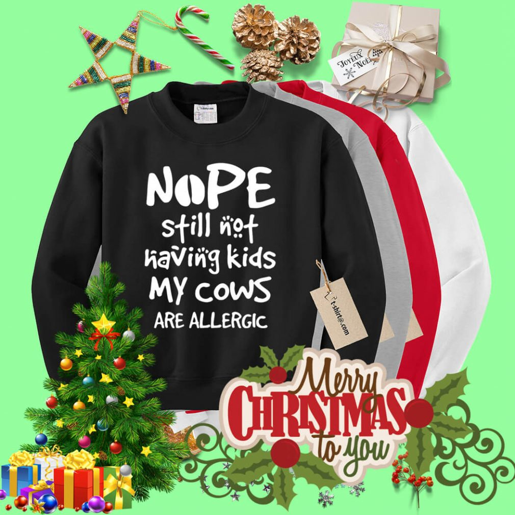Nope still not having kids my cows are allergic Sweater