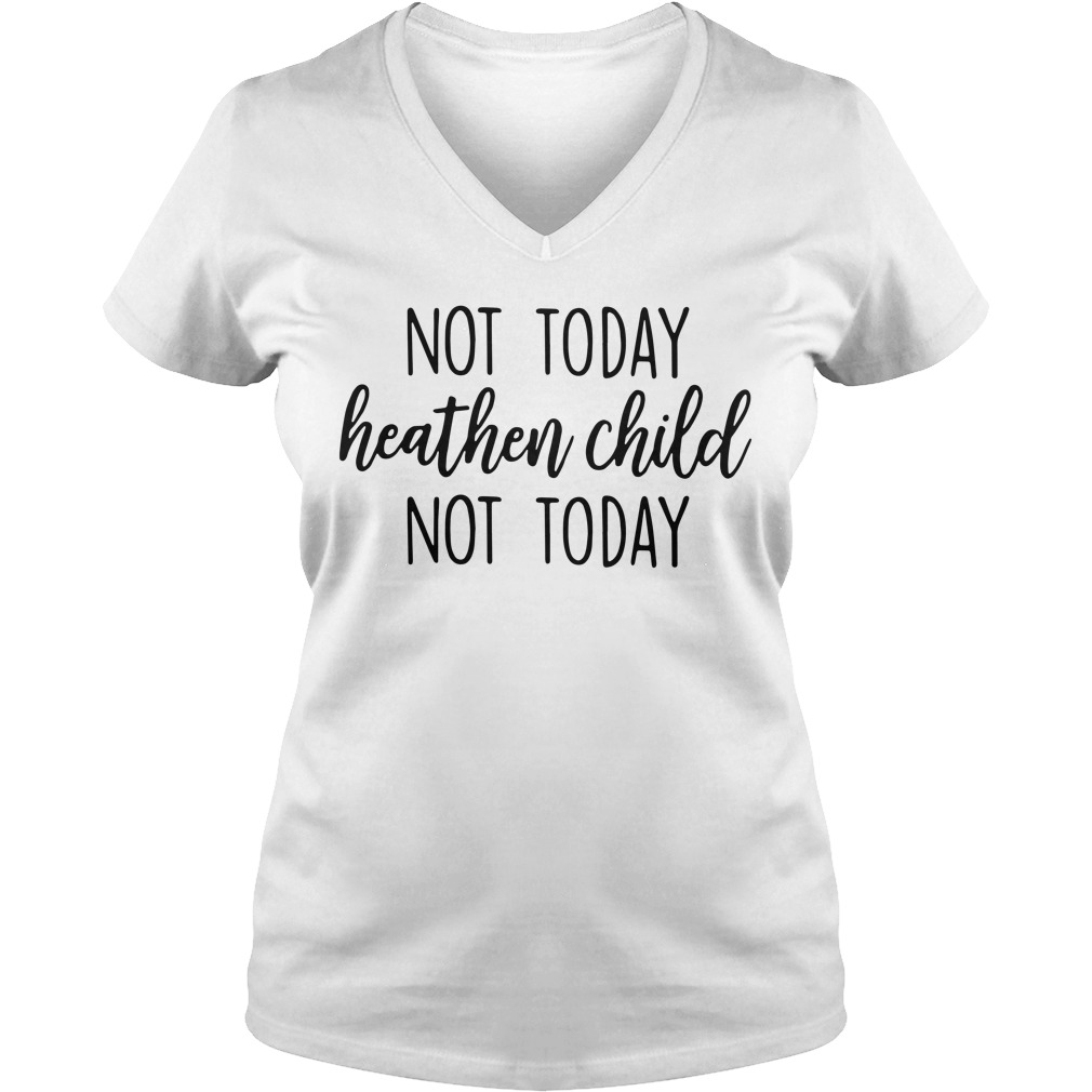 Not today heathen child not today V-neck T-shirt