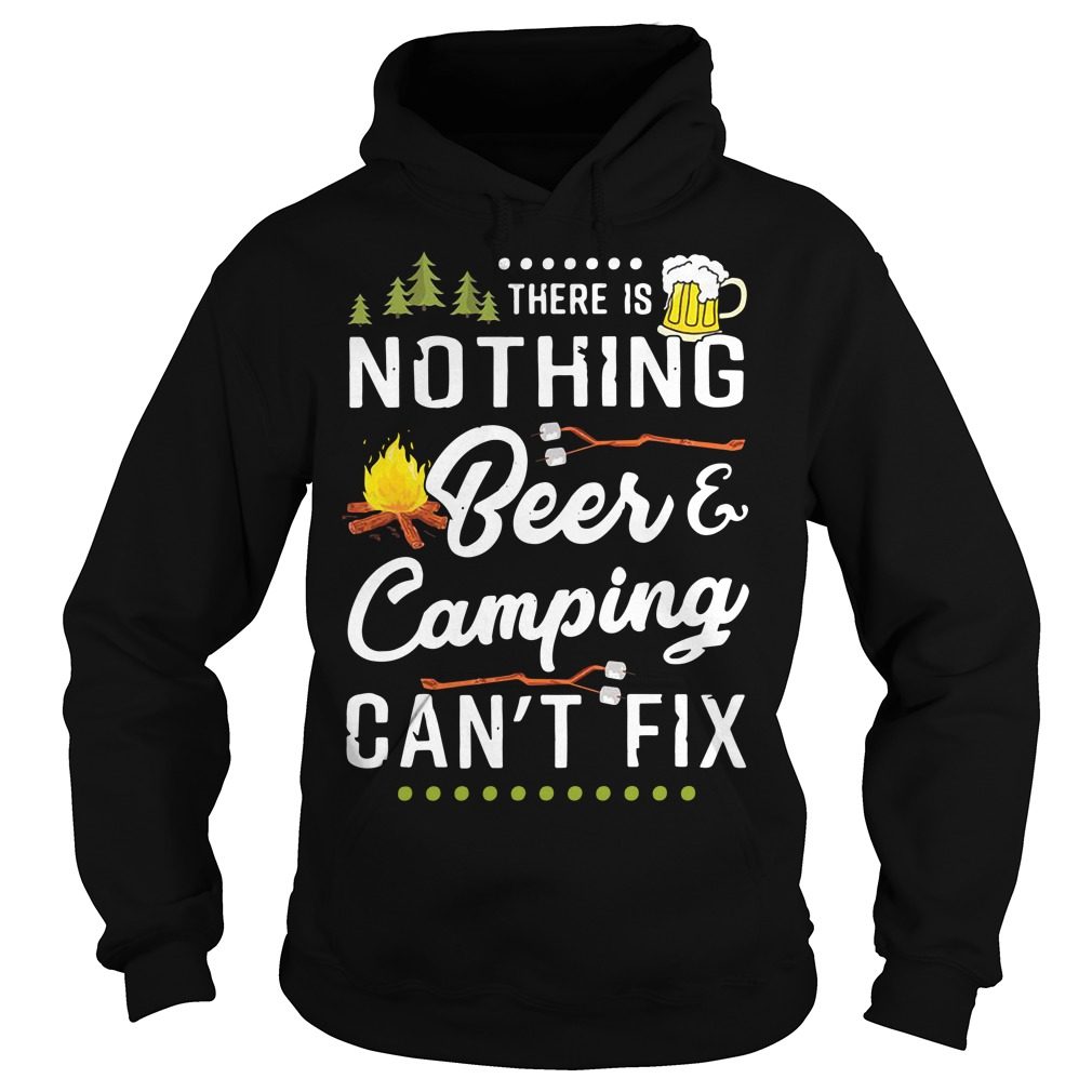 There is nothing beer and camping can't fix Hoodie