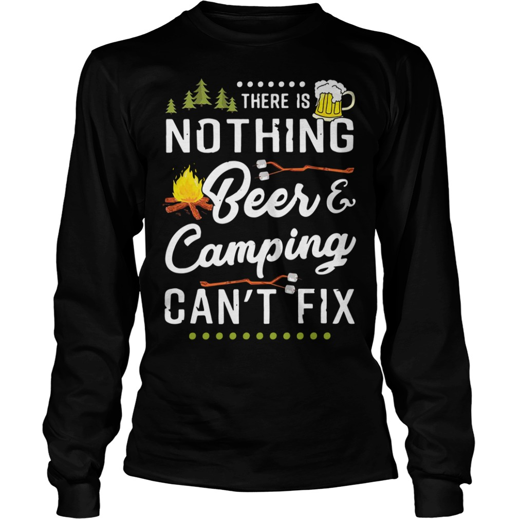 There is nothing beer and camping can't fix Longsleeve Tee