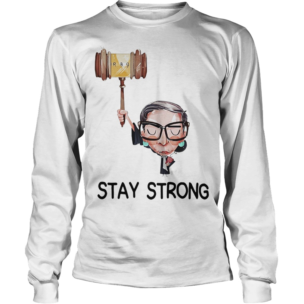 Notorious RBG stay strong Longsleeve Tee