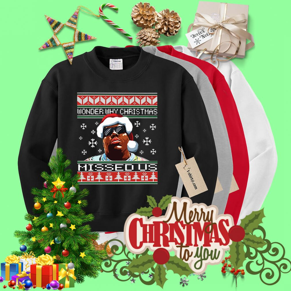 Notorious wonder why Christmas missed us ugly sweater