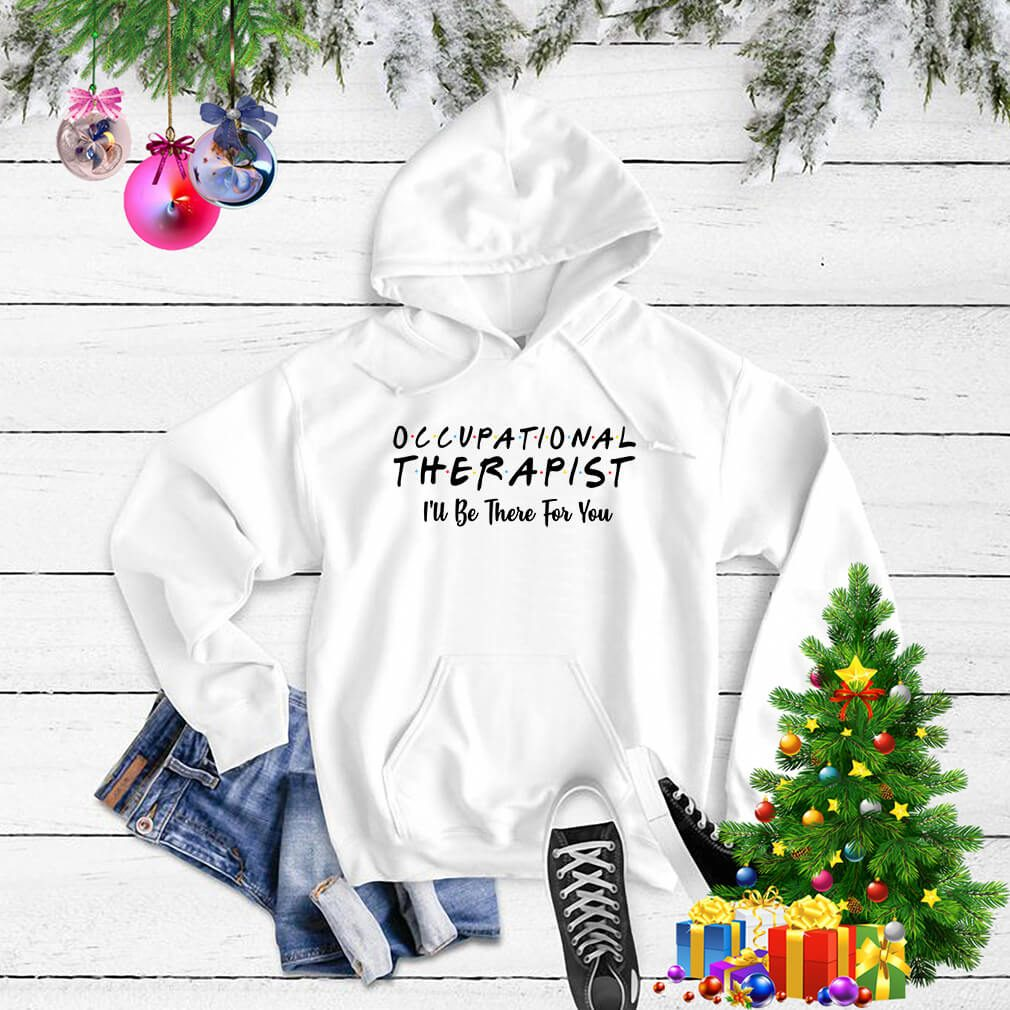 Occupational therapist I'll be there for you Sweater