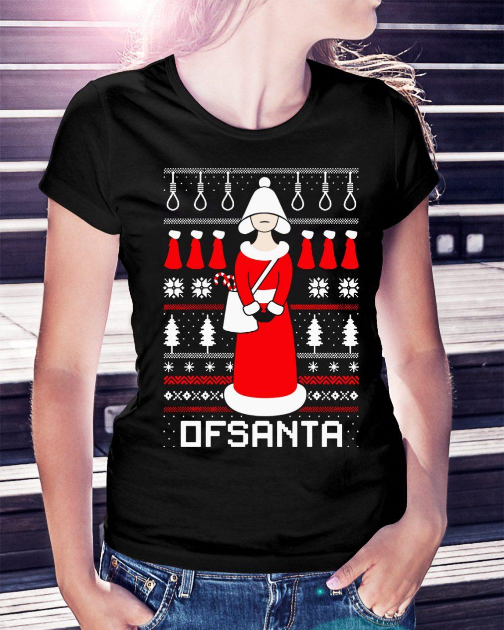 Ofsanta Santa's handmaid Christmas ugly Ladies Tee