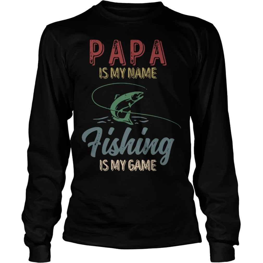 Papa is my name fishing is my game Longsleeve Tee