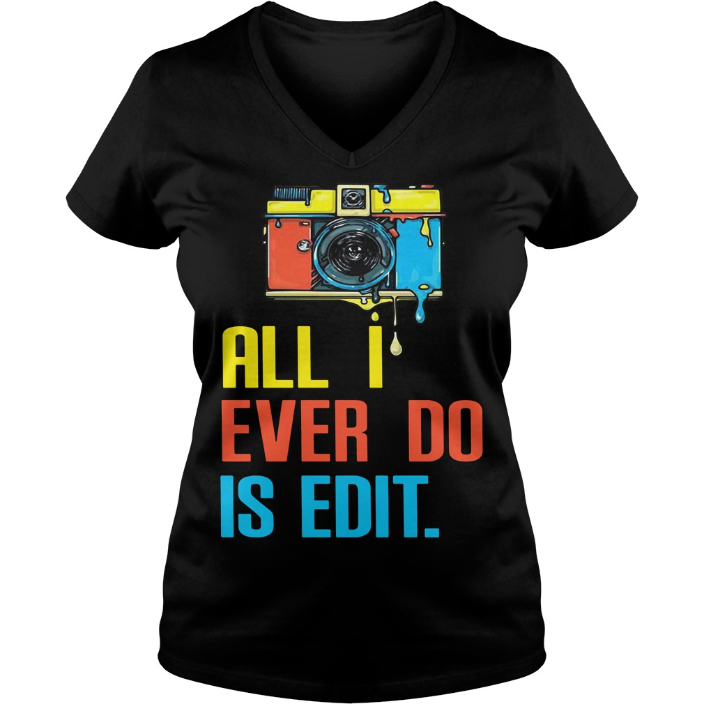 Photographer all I ever do is edit V-neck T-shirt