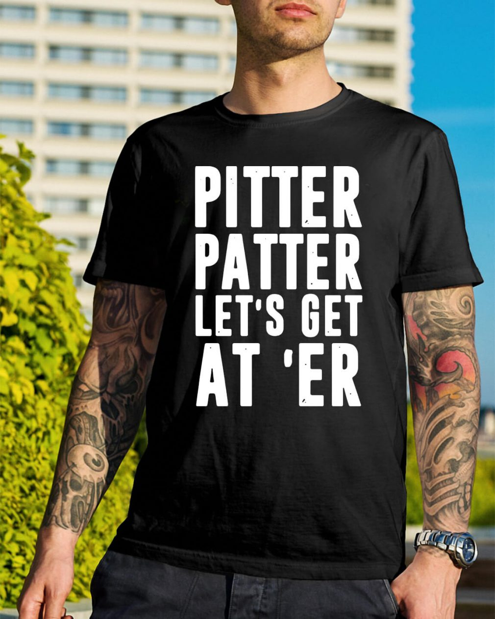 Pitter Patter let's get at 'er shirt