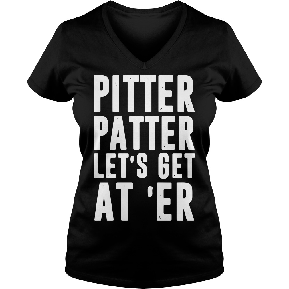 Pitter Patter let's get at 'er V-neck T-shirt