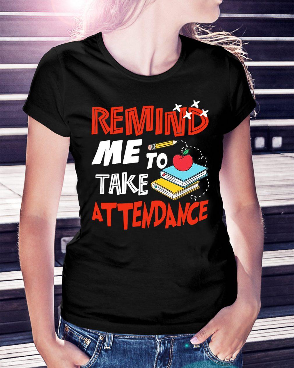 Remind me to take attendance Ladies Tee