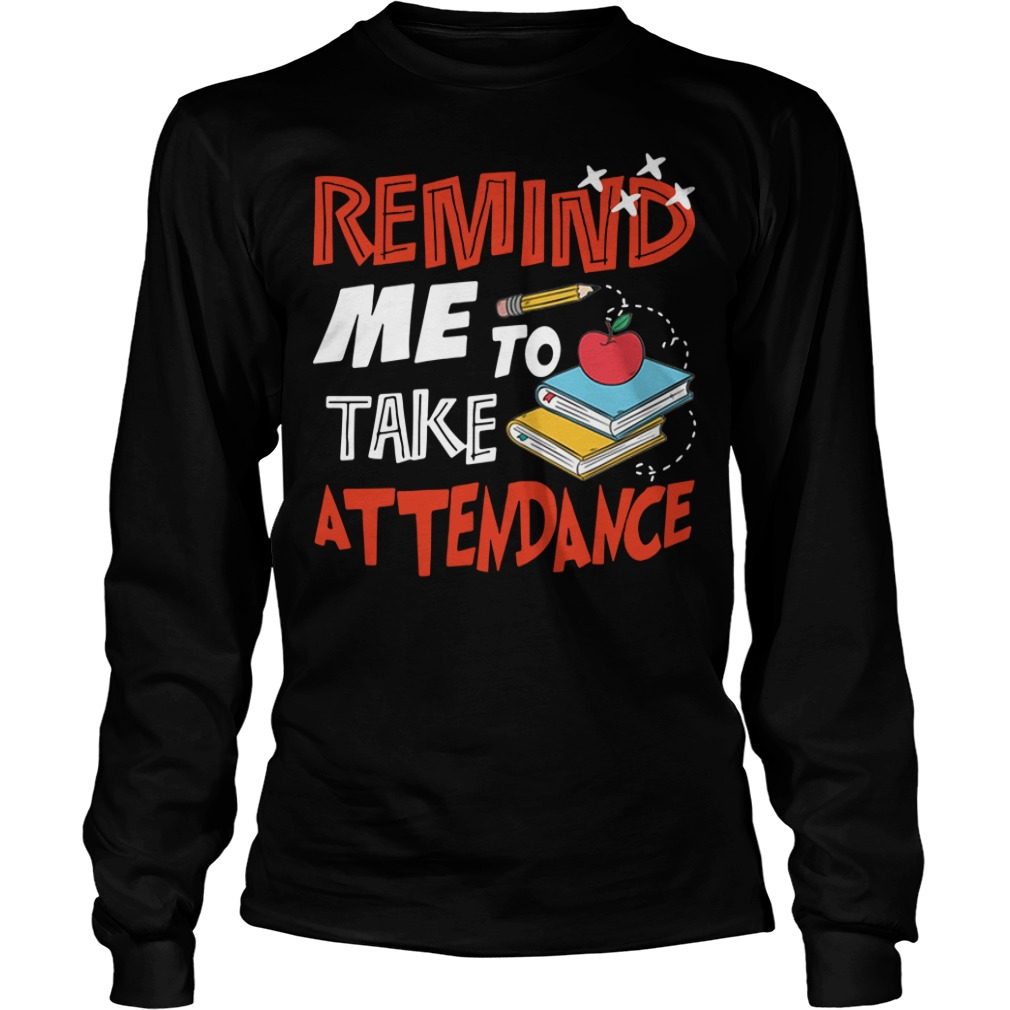 Remind me to take attendance Longsleeve Tee