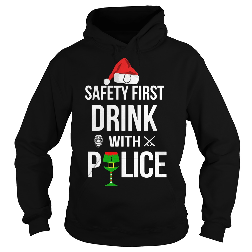 Safety first drink with police Christmas Hoodie
