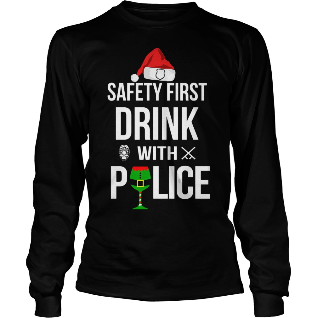 Safety first drink with police Christmas Longsleeve Tee