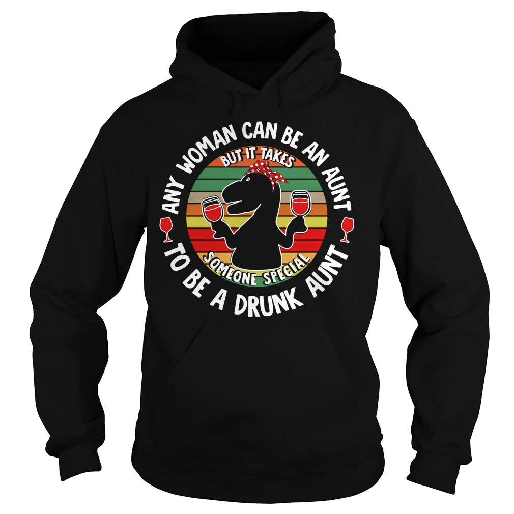 Saurus wine any woman can be an aunt to be a drunk aunt Hoodie