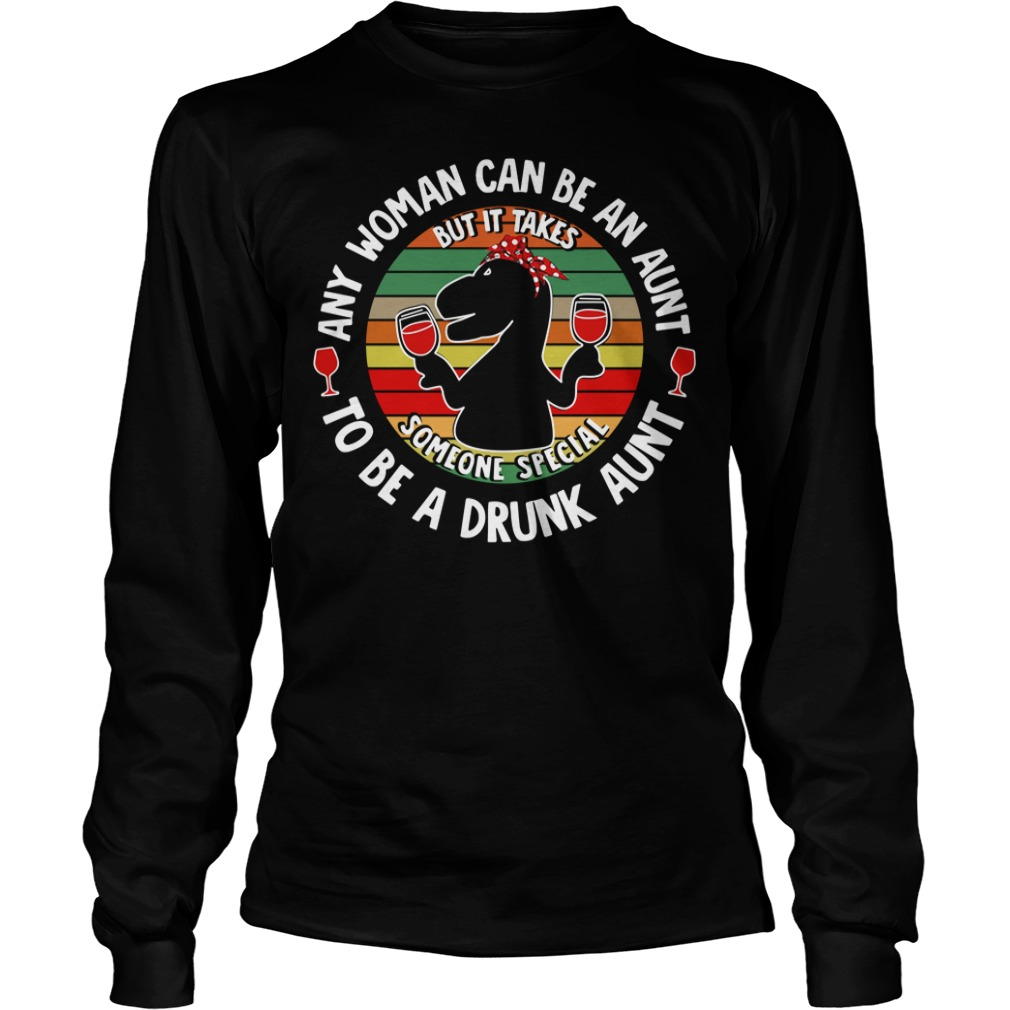 Saurus wine any woman can be an aunt to be a drunk aunt Longsleeve Tee
