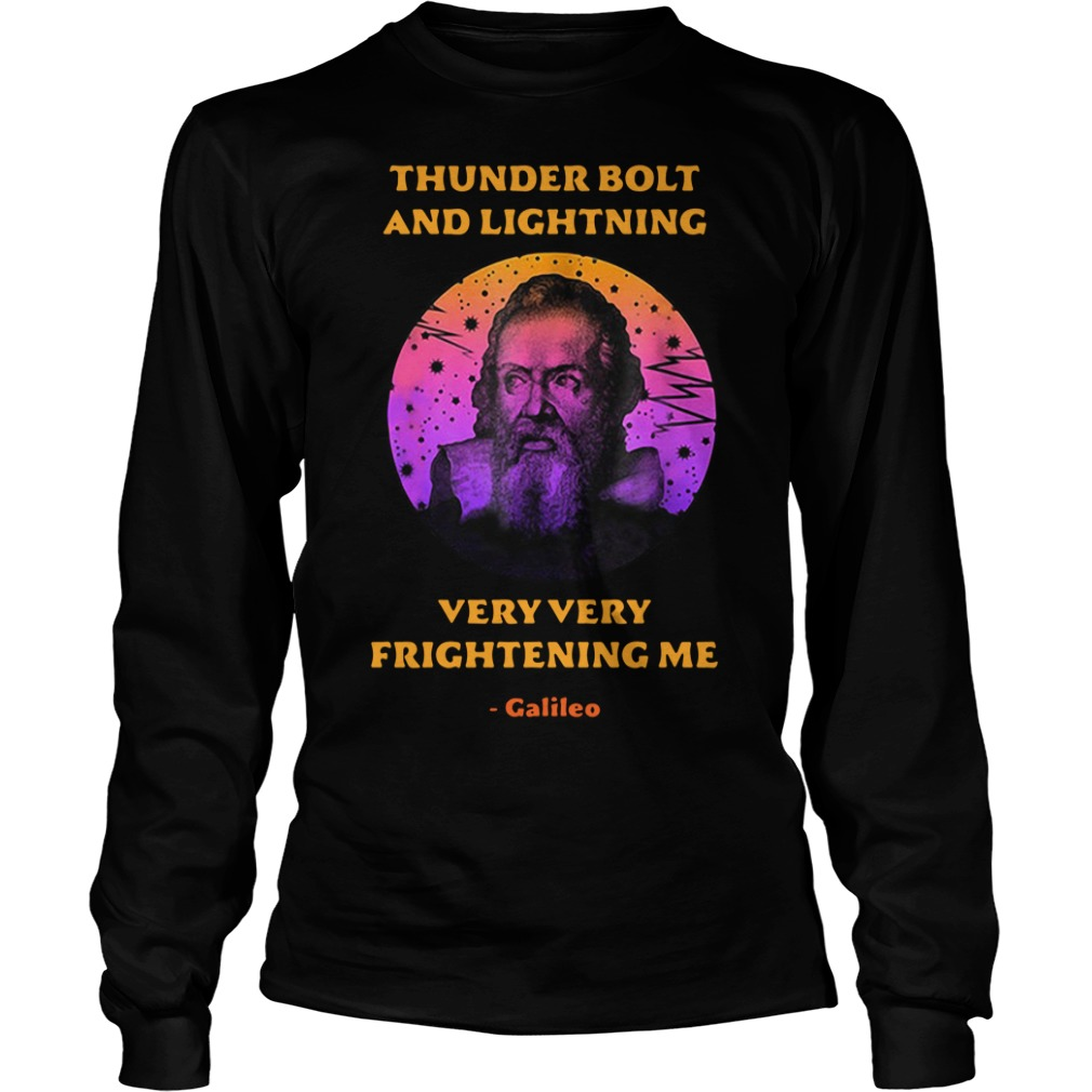 Science Galileo thunderbolt and lightning very very frightening me Longsleeve Tee