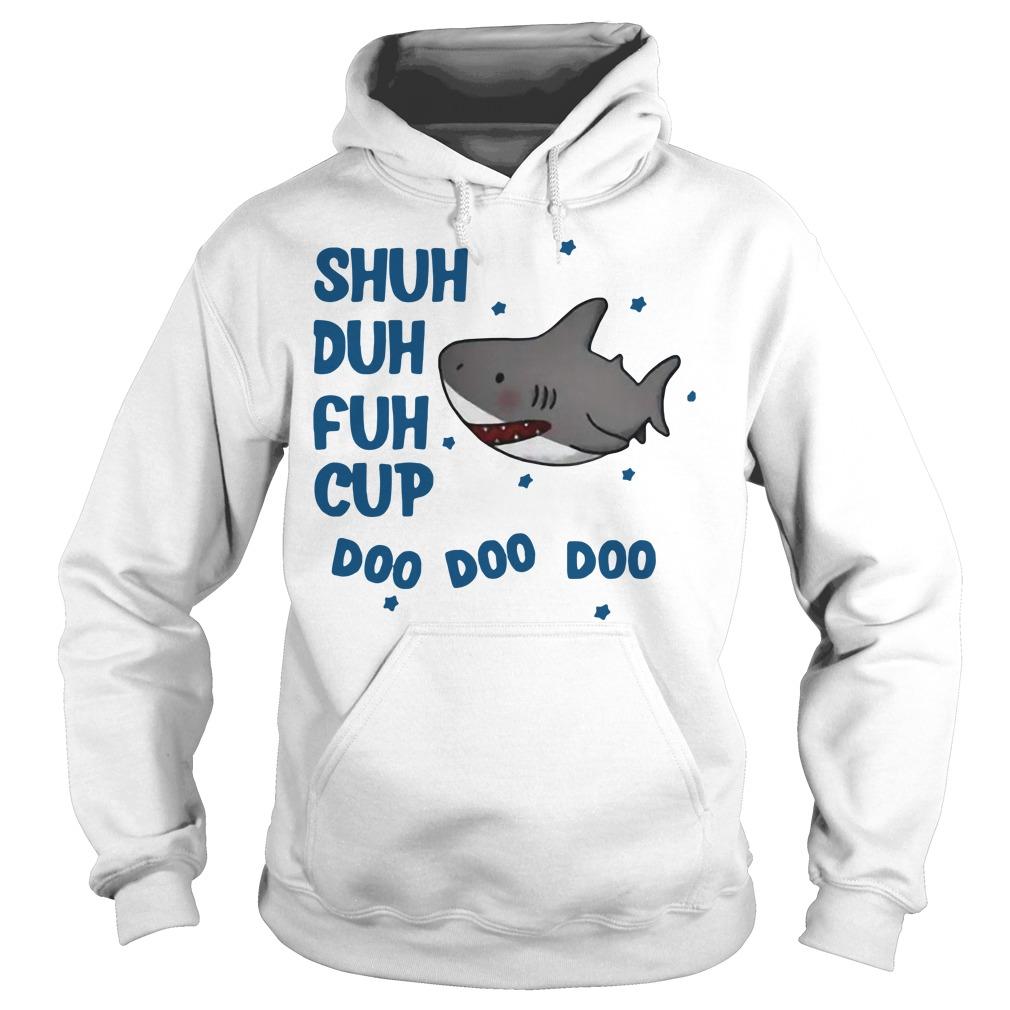 Shark shuh duh fuh cup doo doo doo Hoodie