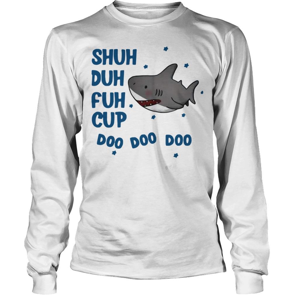 Shark shuh duh fuh cup doo doo doo Longsleeve Tee